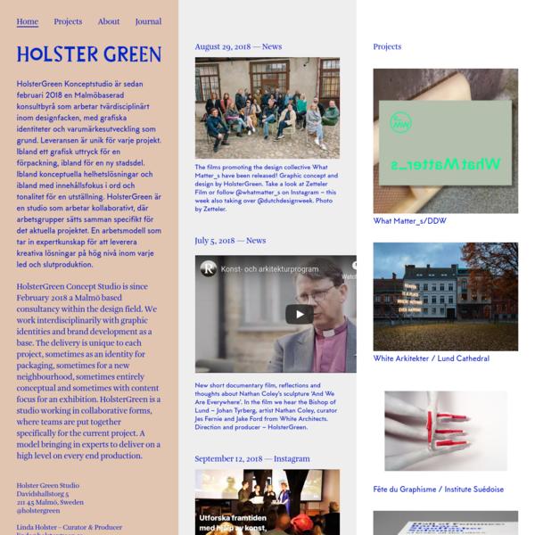HolsterGreen Konceptstudio är sedan februari 2018 en Malmöbaserad konsultbyrå som arbetar tvärdisciplinärt inom designfacken, med grafiska identiteter och varumärkesutveckling som grund. Leveransen är unik för varje projekt. Ibland ett grafisk uttryck för en förpackning, ibland för en ny stadsdel. Ibland konceptuella helhetslösningar och ibland med innehållsfokus i ord och tonalitet för en utställning.