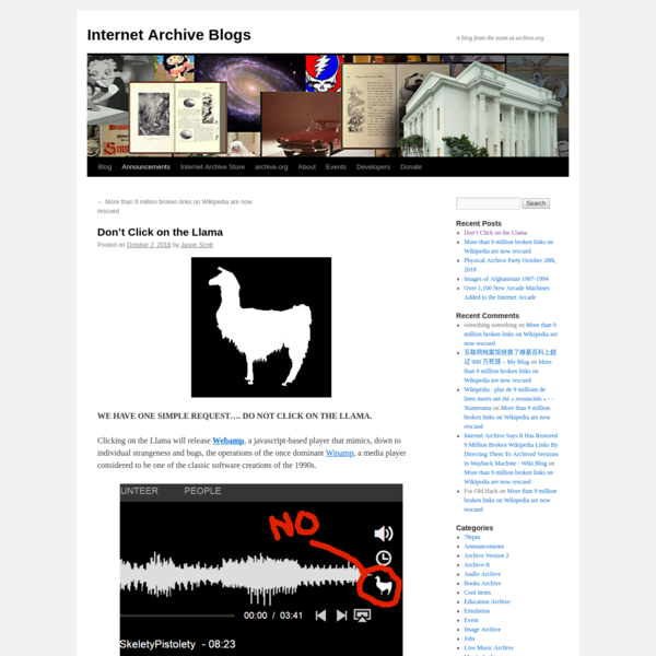 WE HAVE ONE SIMPLE REQUEST.... DO NOT CLICK ON THE LLAMA. Clicking on the Llama will release Webamp , a javascript-based player that mimics, down to individual strangeness and bugs, the operations of the once dominant Winamp, a media player considered to be one of the classic software creations of the 1990s.