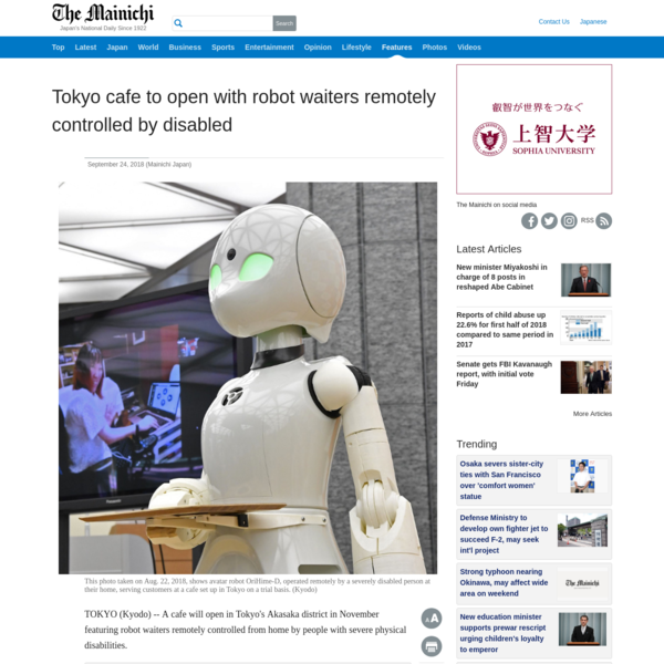 TOKYO (Kyodo) -- A cafe will open in Tokyo's Akasaka district in November featuring robot waiters remotely controlled from home by people with severe physical disabilities. The cafe, which will open on weekdays from Nov. 26 to Dec. 7, will deploy OriHime-D robots controlled by disabled people with conditions such as amyotrophic lateral sclerosis, a form of motor neuron disease.