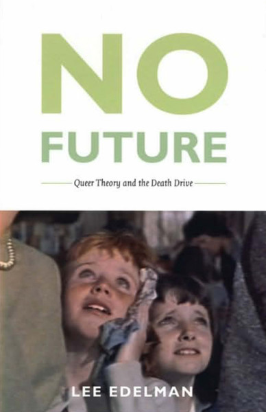edelman-no-future-queer-theory-and-the-death-drive.pdf