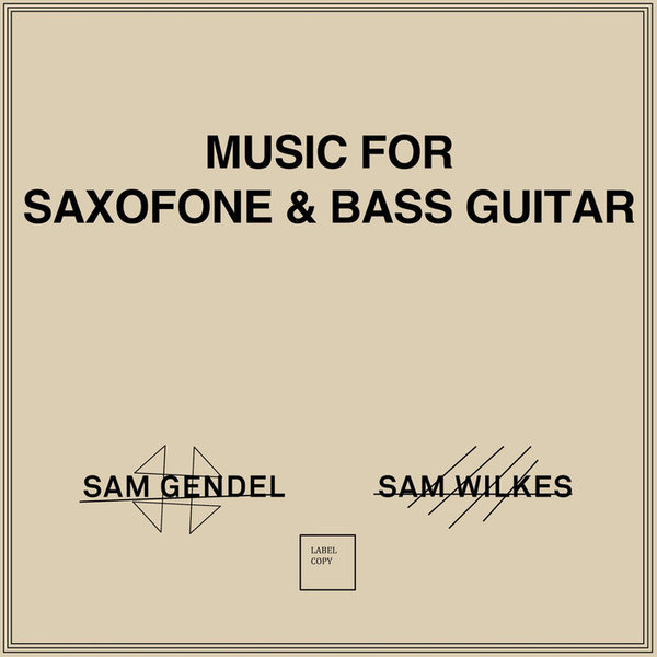 Music for Saxofone and Bass Guitar by Sam Gendel and Sam Wilkes, released 15 June 2018 1. BOA 2. THEEM AND VARIATIONS 3. TRACK ONE 4. GREETINGS TO IDRIS 5. IRISH 6. KIEFER NO MELODY 7. YOULL NEVER GET TO HEAVEN debut full-length album from the Los Angeles duo