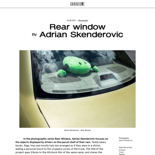 In the photographic series Rear Window, Adrian Skenderovic focuses on the objects displayed by drivers on the parcel shelf of their cars. Teddy bears, books, flags, toys and mostly hats are arranged as if they were in a vitrine, adding...