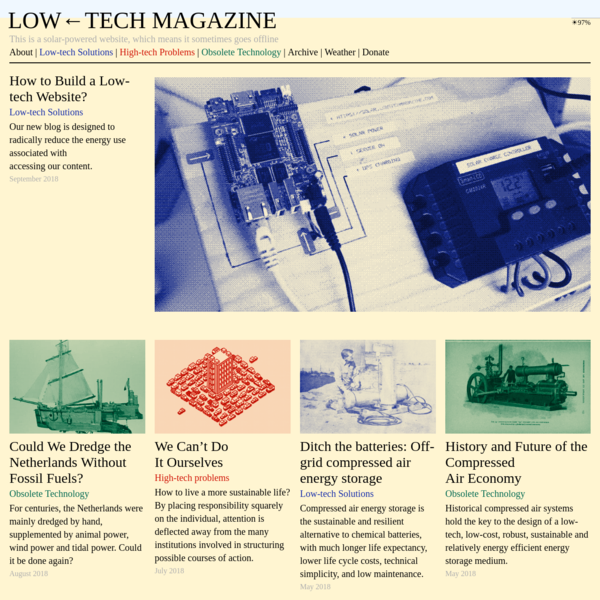 Low-tech Magazine refuses to assume that every problem has a high-tech solution. A simple, sensible, but nevertheless controversial message; high-tech has become the idol of our society.