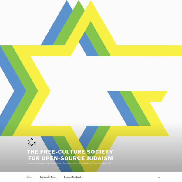 the Free-Culture Society                     for Open-source Judaism | community support and advocacy for open-source initiatives in the Jewish world