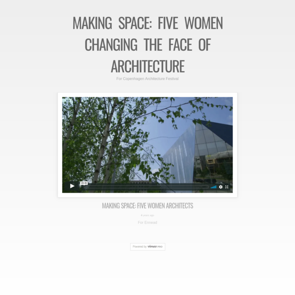 Making Space: Five Women Changing the Face of Architecture - Making Space: Five Women Architects