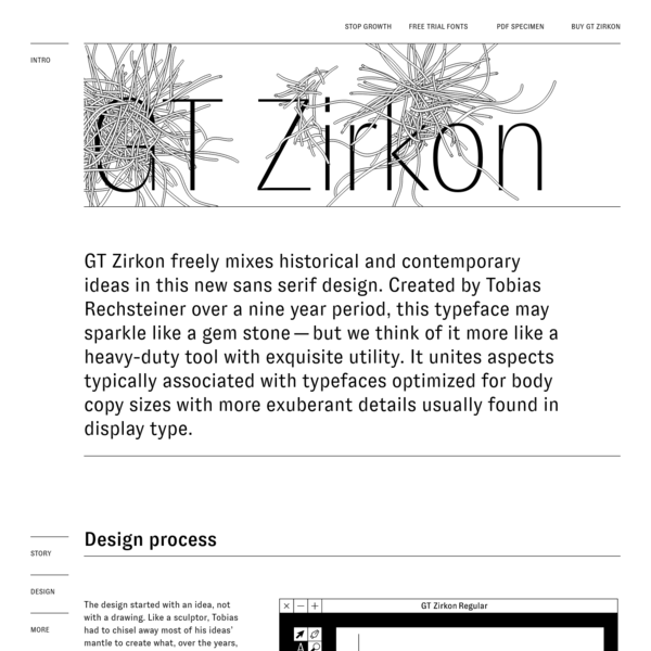 GT Zirkon freely mixes historical and contemporary ideas in this new sans serif design. The typeface may sparkle like a gem stone - but we think of it more like a heavy-duty tool with exquisite utility.