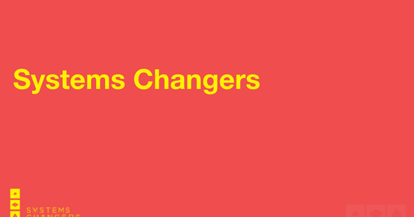 Systems Changers