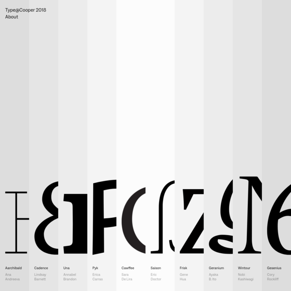 This site showcases the final projects of the Type@Cooper Extended program in typeface design, by Ana Andreeva, Lindsay Barnett, Annabel Brandon, Erica Carras, Sara De Lira, Eric Doctor, Gene Hua, Ayaka Ito, Nobi Kashiwagi, and Cory Rockliff.