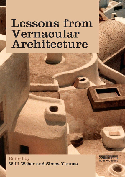 Lessons from vernacular architecture - Willi Weber and Simos Yannas - 2013