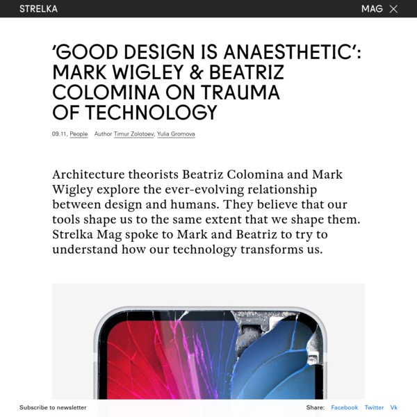 'Good design is anaesthetic': Mark Wigley & Beatriz Colomina on trauma of technology — Strelka Mag