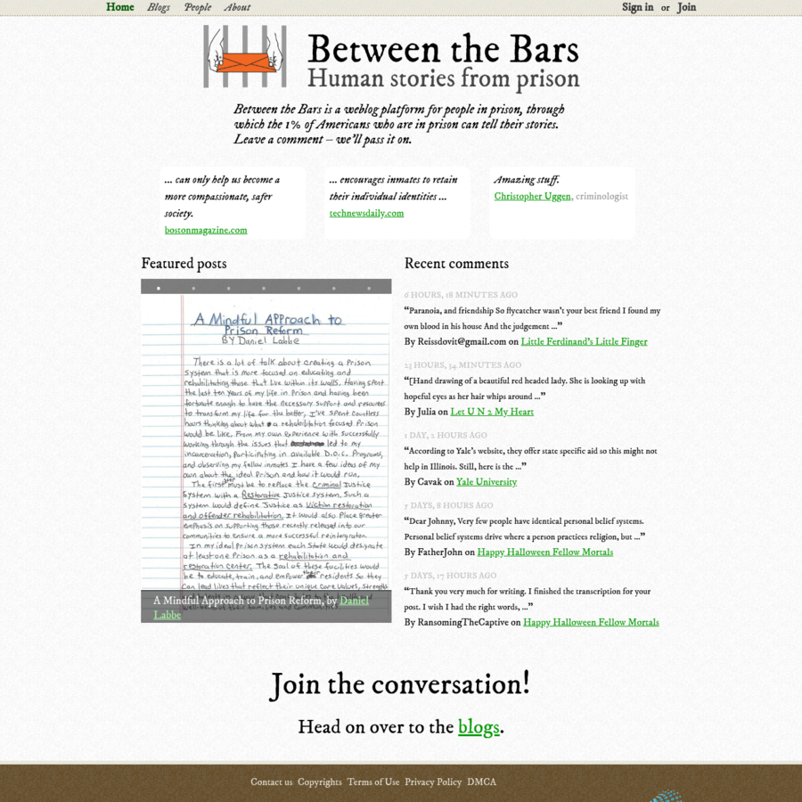Between the Bars is a weblog platform for people in prison, through which the 1% of Americans who are in prison can tell their stories. Leave a comment - we'll pass it on.