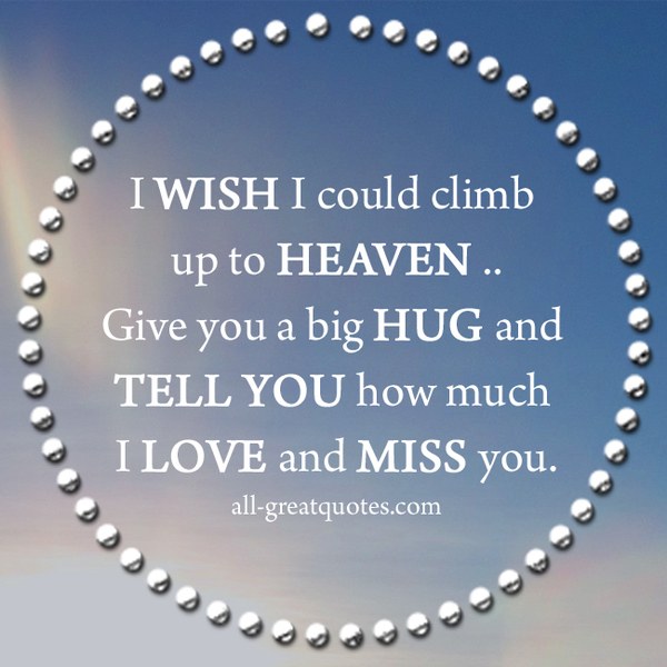 grief-quotes-cards-i-wish-i-could-climb-up-to-heaven-.jpg