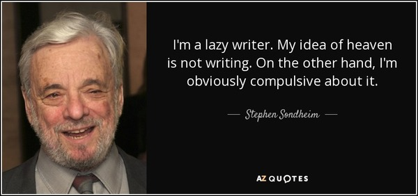 quote-i-m-a-lazy-writer-my-idea-of-heaven-is-not-writing-on-the-other-hand-i-m-obviously-compulsive-stephen-sondheim-91-87-3...