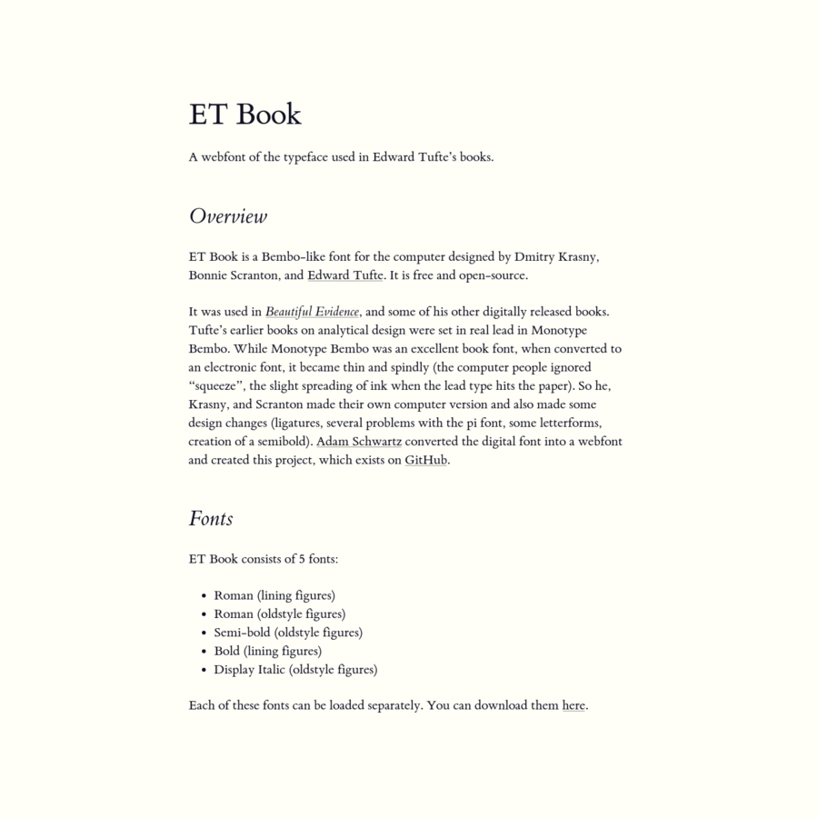 """It was used in Beautiful Evidence , and some of his other digitally released books. Tufte's earlier books on analytical design were set in real lead in Monotype Bembo. While Monotype Bembo was an excellent book font, when converted to an electronic font, it became thin and spindly (the computer people ignored """"squeeze"""", the slight spreading of ink when the lead type hits the paper)."""