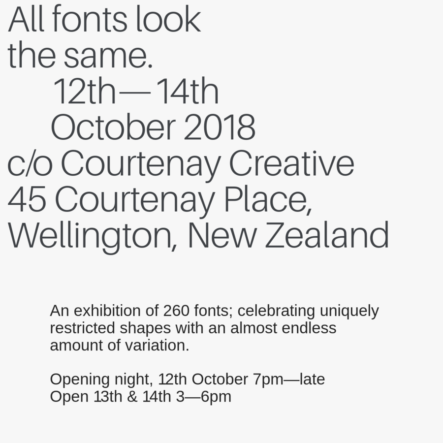 All fonts look the same is an exhibition of 260 fonts; celebrating uniquely restricted shapes with an almost endless amount of variation.