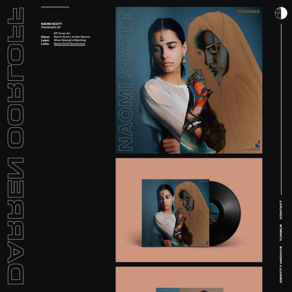 NAOMI SCOTT PROMISES EP EP Cover Art Client:Naomi Scott | Jordan Spence Label:When Nobody's Watching Links:Naomi Scott Soundcloud