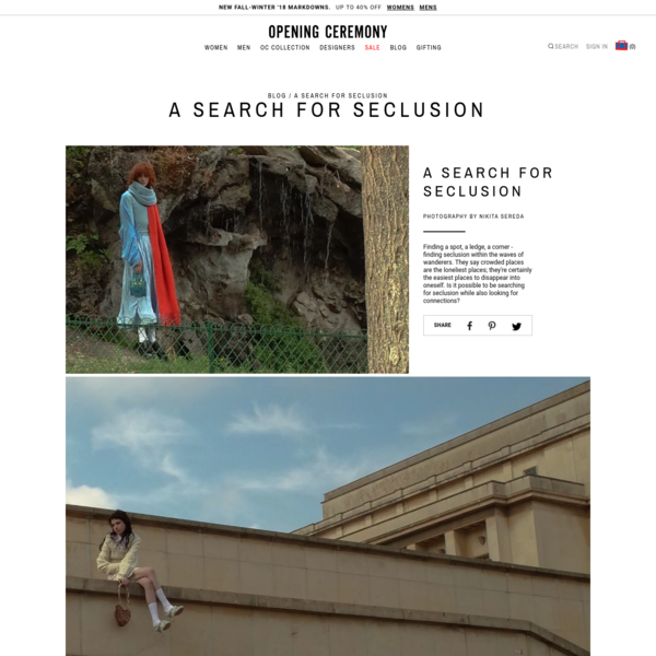 Discover Opening Ceremony & A SEARCH FOR SECLUSION plus Fashion, Culture, Music and Blog at OpeningCeremony.com