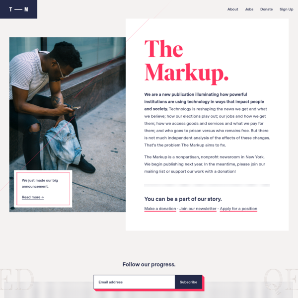 The Markup is a new publication that explores technology and its impact on people and society.