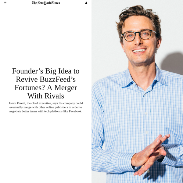 Jonah Peretti, the chief executive, says his company could eventually merge with other online publishers in order to negotiate better terms with tech platforms like Facebook. Jonah Peretti started BuzzFeed in 2006 as a kind of experimental project while working at The Huffington Post.