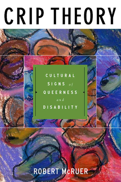 Crip Theory - Cultural Signs of Queerness  and Disability