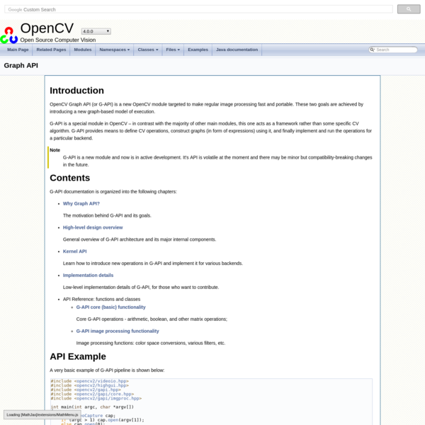 G-API is a special module in OpenCV - in contrast with the majority of other main modules, this one acts as a framework rather than some specific CV algorithm. G-API provides means to define CV operations, construct graphs (in form of expressions) using it, and finally implement and run the operations for a particular backend.