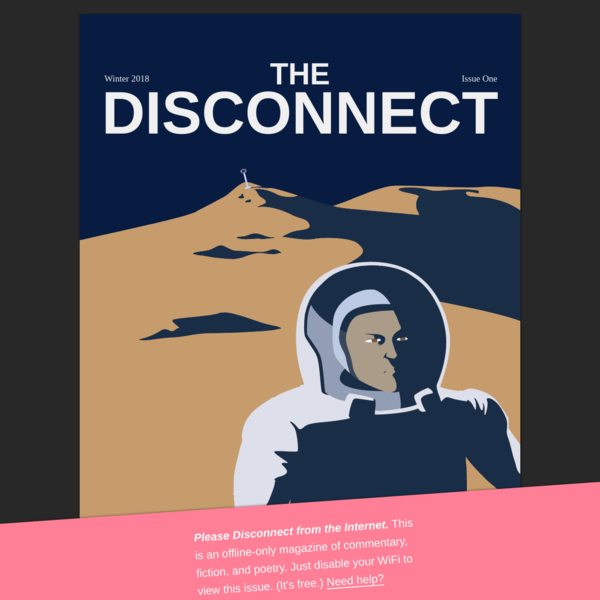 The Disconnect is an offline-only magazine of commentary, fiction, and poetry.