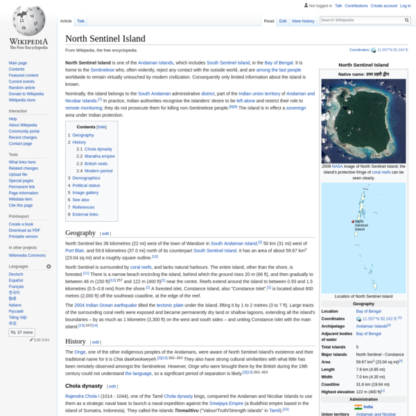 North Sentinel Island is one of the Andaman Islands, which includes South Sentinel Island, in the Bay of Bengal. It is home to the Sentinelese who, often violently, reject any contact with the outside world, and are among the last people worldwide to remain virtually untouched by modern civilization.