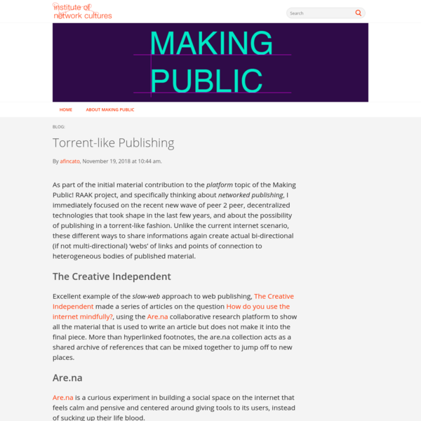 As part of the initial material contribution to the platform topic of the Making Public! RAAK project, and specifically thinking about networked publishing, I immediately focused on the recent new wave of peer 2 peer, decentralized technologies that took shape in the last few years, and about the possibility of publishing in a torrent-like fashion.