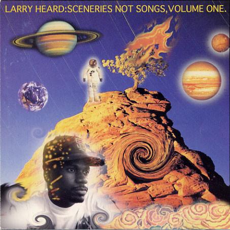 Larry Heard, _Sceneries Not Songs, Volume One_ (Black Market International, 1994).  https://www.discogs.com/Larry-Heard-Sceneries-Not-Songs-Volume-One/release/77878
