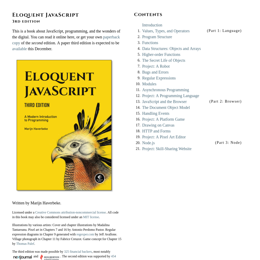 This is a book about JavaScript, programming, and the wonders of the digital. You can read it online here, or get your own paperback copy of the second edition. A paper third edition is expected to be available this December.
