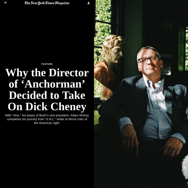 Why the Director of 'Anchorman' Decided to Take On Dick Cheney - The New York Times