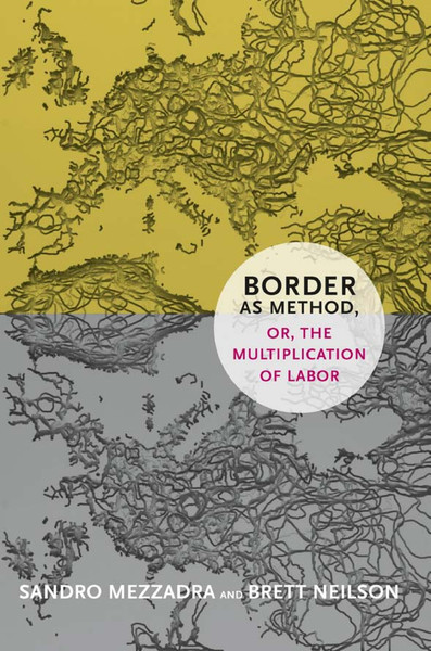 Border as method - Mezzadra/Neilson