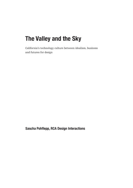 """""""The Valley and the Sky: California's technology culture between idealism, business and futures for design"""" by Sascha Pohflepp [.pdf]"""