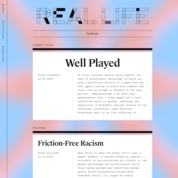 Real Life is a magazine about living with technology. The emphasis is more on living. We publish one piece a day-essays, features, uncategorizable-four or five days a week. We launched with funding from Snapchat, but we operate with editorial independence and without ads.