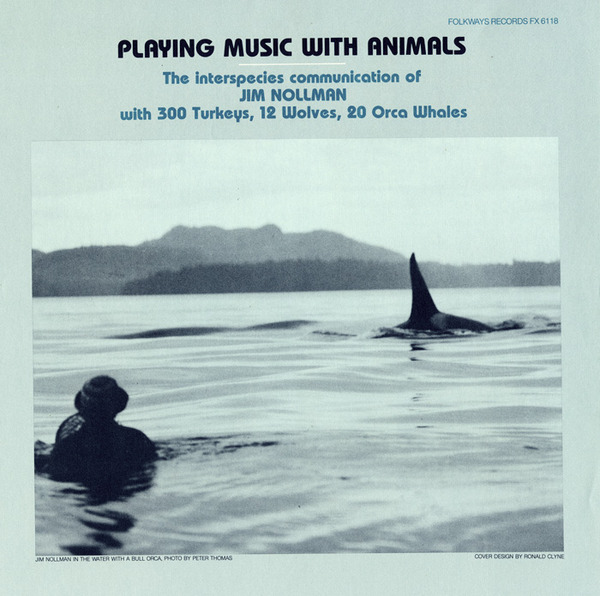 http://www.folkways.si.edu/playing-music-with-animals-interspecies-communication-of-jim-nollman-with-300-turkeys-12-wolves-and-20-orcas/contemporary-electronic-sounds/album/smithsonian
