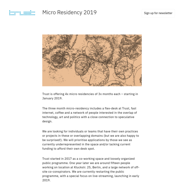 The 4x micro-residencies of 3x months include a flex-desk at Trust, fast internet, coffee and a network of people interested in the overlap of technology, art and politics with a close connection to speculative design.