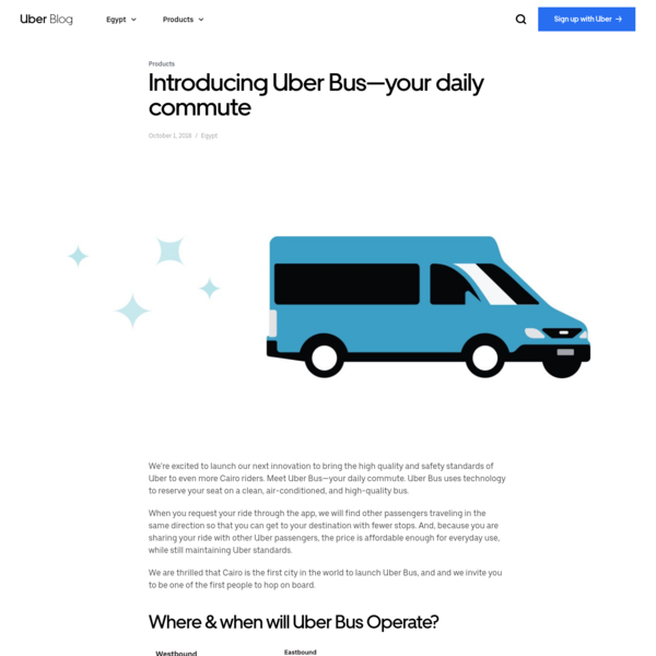 We're excited to launch our next innovation to bring the high quality and safety standards of Uber to even more Cairo riders. Meet Uber Bus-your daily commute. Uber Bus uses technology to reserve your seat on a clean, air-conditioned, and high-quality bus.