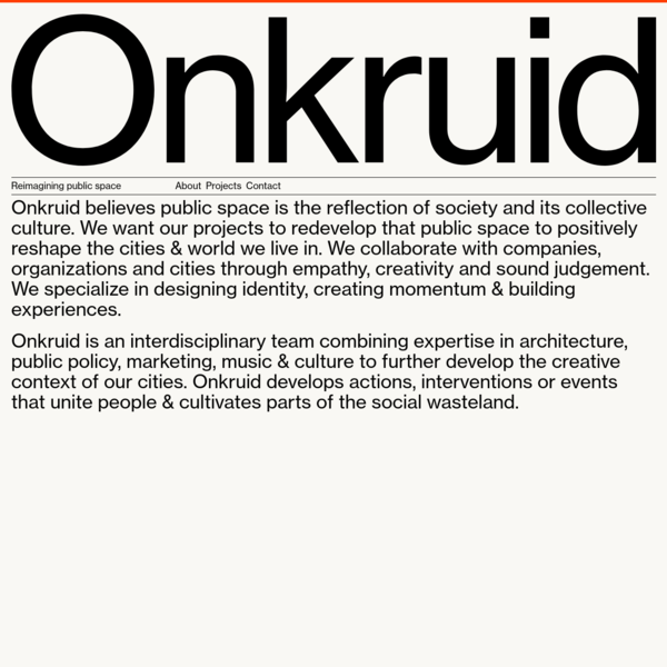 Onkruid believes public space is the reflection of society and its collective culture. We want our projects to redevelop that public space to positively reshape the cities & world we live in. We collaborate with companies, organizations and cities through empathy, creativity and sound judgement. We specialize in designing identity, creating momentum & building experiences.