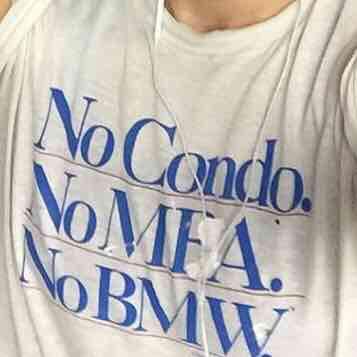 No condo. No mfa. No bmw.