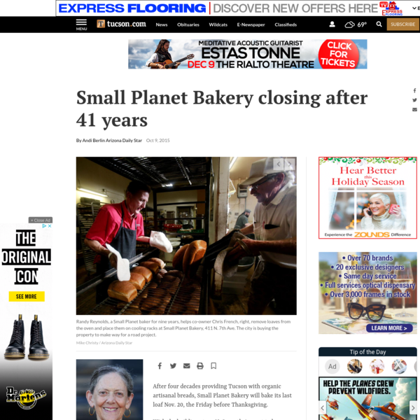 After four decades providing Tucson with organic artisanal breads, Small Planet Bakery will bake its last loaf Nov. 20, the Friday before Thanksgiving. With the building at 411 N. Seventh Ave. set to be demolished to make way for the extension of the Barraza-Aviation Parkway, co-owner Lucy Mitchell said it was time to close.