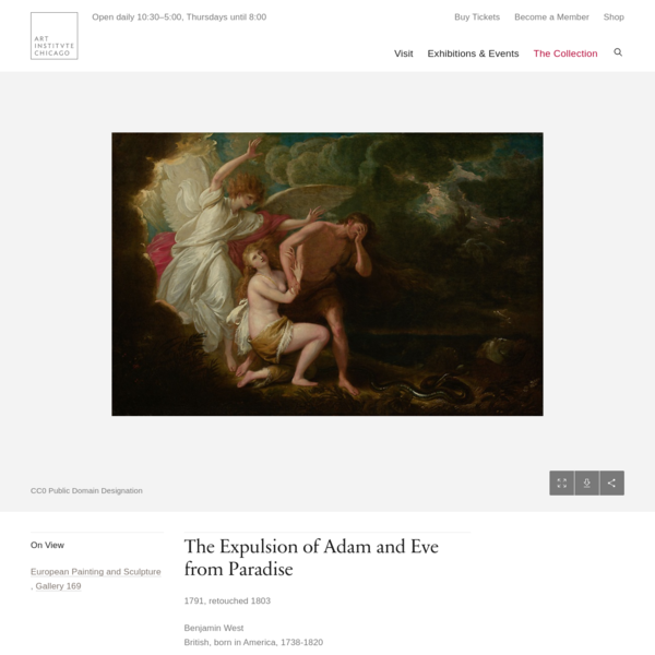 Show this image The Expulsion of Adam and Eve from Paradise 1791, retouched 1803 Benjamin WestBritish, born in America, 1738-1820 On View European Painting and Sculpture, Gallery 169 Artist Benjamin West Title The Expulsion of Adam and Eve from Paradise Origin England Date 1791 Medium Oil on canvas Inscriptions Inscribed in clouds near left edge: B West 1791./retouched.