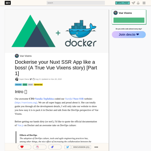 Vue Vixens Our awesome CTO Natalia Tepluhina coded our Nuxt SSR website: (https://vuevixens.org). We are all super happy and proud about it. She can totally guide you through all the development details, I will only take our website to show you how easy it is to pack it in Docker and talk from the DevOps perspective of Vue Vixens.
