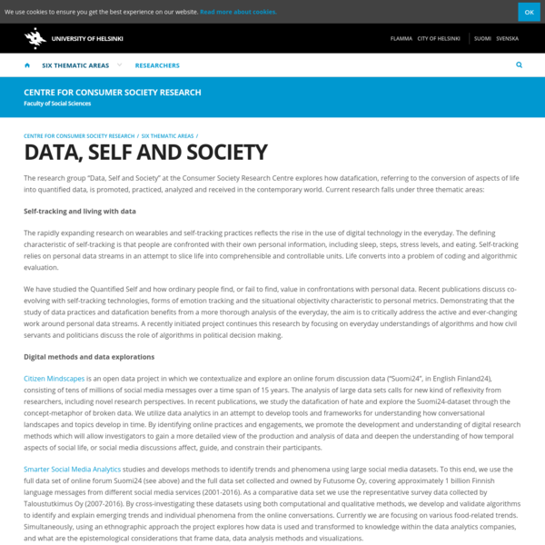 """The research group """"Data, Self and Society"""" at the Consumer Society Research Centre explores how datafication, referring to the conversion of aspects of life into quantified data, is promoted, practiced, analyzed and received in the contemporary world."""