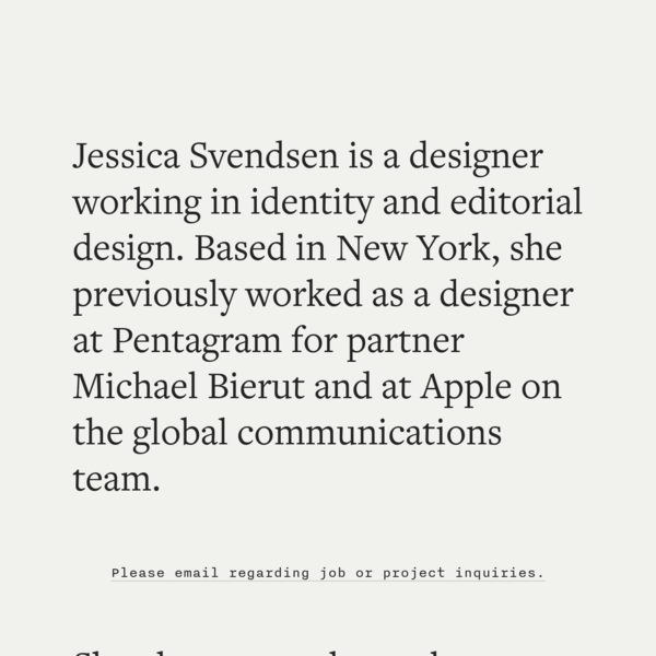 Jessica Svendsen is a designer working in identity and editorial design.