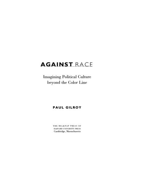Paul Gilroy - Against Race: Imagining Political Culture beyond the Color Line