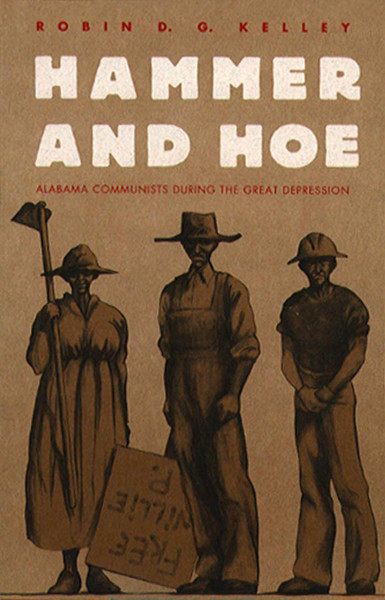 Robin D.G. Kelley - Hammer and Hoe: Alabama Comunists during the Great Depression