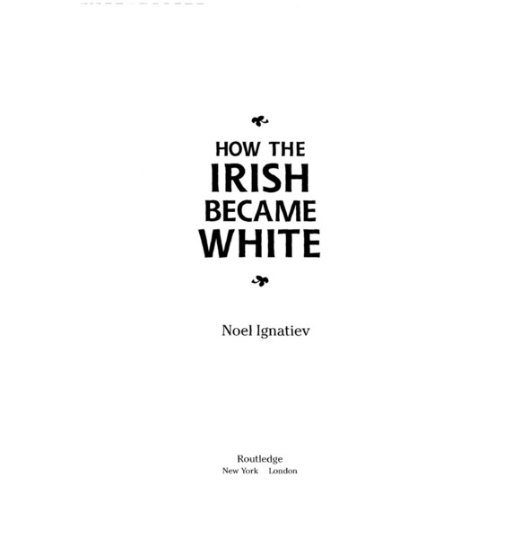 Noel Ignatiev - How the Irish Became White
