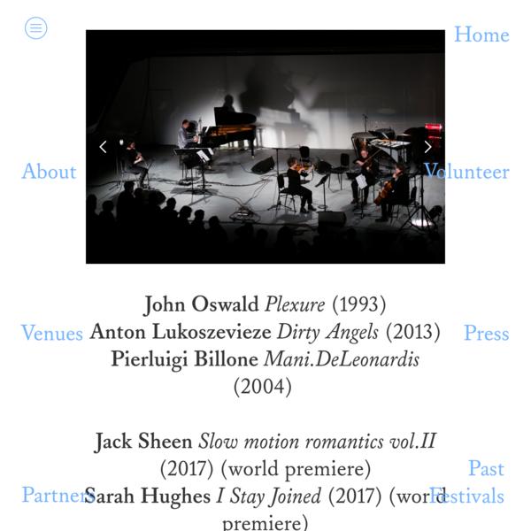 London Contemporary Music Festival 2017 curated by Igor Toronyi-Lalic  John Oswald Plexure (1993) Anton Lukoszevieze Dirty Angels (2013) Pierluigi Billone Mani.DeLeonardis (2004) Jack Sheen Slow motion romantics vol.II...
