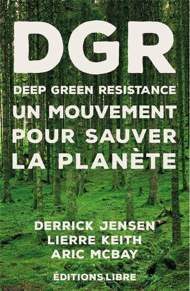 Derrick Jenson, Lierre Keith et Aric McBay, « Deep Green Resistance : un mouvement pour sauver la planète »