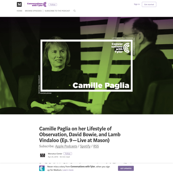 Camille Paglia joins Tyler Cowen for a conversation on the brilliance of Bowie, lamb vindaloo, her lifestyle of observation, why writers need real jobs, Star Wars, Harold Bloom, Amelia Earhart, Edmund Spenser, Brazil, why she is most definitely not a cultural conservative, and much more.
